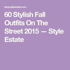 60 Stylish Fall Outfits On The Street 2015 — Style Estate