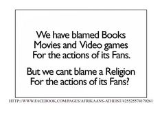 We blame video games fans for bad behaviour. How come we don't blame religion for the bad behaviour of its fans?