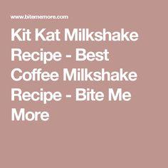 Kit Kat Milkshake Recipe - Best Coffee Milkshake Recipe - Bite Me More