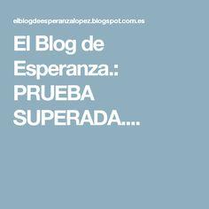 El Blog de Esperanza.: PRUEBA SUPERADA....