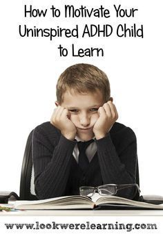 How to Motivate Your Uninspired ADHD Child to Learn - Look! We're Learning!