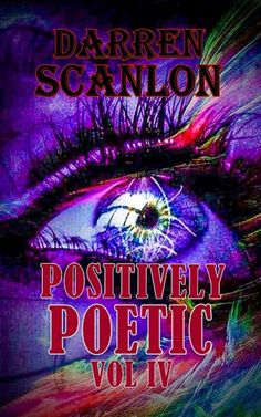 Books Positively Poetic Vol 4 by Darren Scanlon The Positively Poetic series is a collection of self-penned poems covering a wide range of subjects and moods including dark, thought provoking to tear-jerker's and even light-hearted and romantic pieces. Oppression, Book Publishing, Thought Provoking, My Books, Poems, Give It To Me, Self, Positivity, Neon Signs