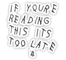If You're Reading This It's Too Late | Drake Sticker