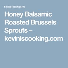 Honey Balsamic Roasted Brussels Sprouts – keviniscooking.com