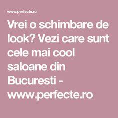 Vrei o schimbare de look? Vezi care sunt cele mai cool saloane din Bucuresti - www.perfecte.ro