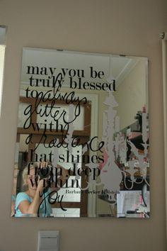 could make? a quote on a mirror.... another pinner - doing something much smaller and along the top of our powder room mirror.