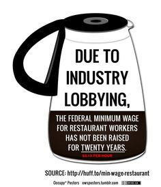 Due to Industry lobbying, the federal minimum wage for restaurant workers has not been raised for TWENTY YEARS. Vote--and tip big.
