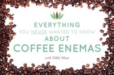 #29 Everything You Never Wanted to Know about Coffee Enemas with Nikki Moses