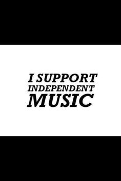 I Support Independent Music.