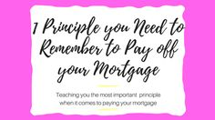 1 Principle you Need to Remember to Pay off your Mortgage