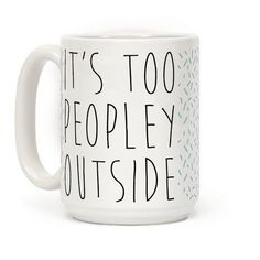 It's Too Peopley Out - It's too peopley out. Show that you're not a fan of crowds for people in general, with this funny introvert design. #coffeemugs