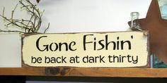 Hey, I found this really awesome Etsy listing at https://www.etsy.com/listing/93143812/wooden-sign-gone-fishin-be-back-at-dark