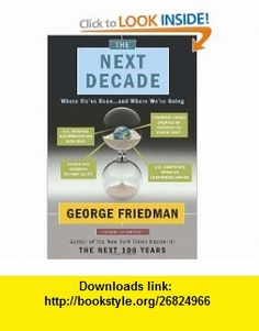 The Next Decade Where Weve Been . . . and Where Were Going (9780385532945) George Friedman , ISBN-10: 0385532946  , ISBN-13: 978-0385532945 ,  , tutorials , pdf , ebook , torrent , downloads , rapidshare , filesonic , hotfile , megaupload , fileserve