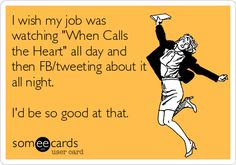 Truth!! // I wish my job was watching 'When Calls the Heart' all day and then FB/tweeting about it all night. I'd be so good at that.