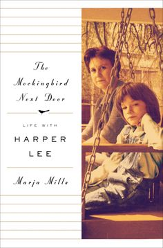 Marja Mills manages to win trust of Harper Lee and writes warmly of the author's life in Monroeville, Ala.
