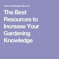 The Best Resources to Increase Your Gardening Knowledge