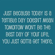 just because today is hard... tomorrow could be awesome