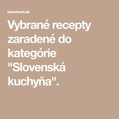 "Vybrané recepty zaradené do kategórie ""Slovenská kuchyňa""."
