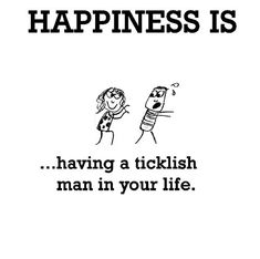 Happiness #457: Happiness is having a ticklish man in your life.