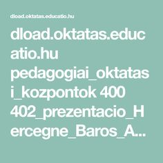 dload.oktatas.educatio.hu pedagogiai_oktatasi_kozpontok 400 402_prezentacio_Hercegne_Baros_Aniko.pdf