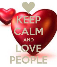 KEEP CALM AND LOVE PEOPLE