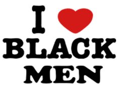 I Love Black Men!!:).. I will have the black love I dream of it one day.