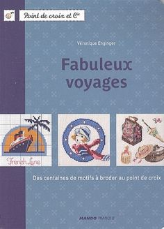 Fabuleux voyages by Véronique Enginger - Books Search Engine Cross Stitch Magazines, Cross Stitch Books, Counted Cross Stitch Kits, Cross Stitch Embroidery, Cross Stitch Designs, Cross Stitch Patterns, Retro Crafts, Book Sites, Cross Stitch Pictures
