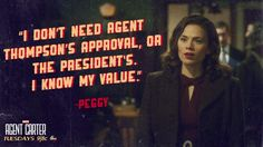 """""""I know my own value. Anyone else's opinion doesn't really count."""" THIS is why everyone should be watching Agent Carter. Such a great role model!"""