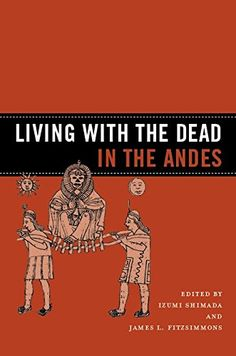Living with the Dead in the Andes by Izumi Shimada http://www.amazon.com/dp/0816529779/ref=cm_sw_r_pi_dp_N.umvb1WW6C2R