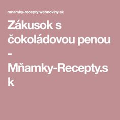 Zákusok s čokoládovou penou - Mňamky-Recepty.sk