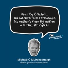 """Micheál Ó Muircheartaigh – """"Sean Óg Ó Hailpín….his father's from Fermanagh, his mother's from Fiji, neither a hurling stronghold. Irish Culture, Non Stop, Fiji, Insight, Ireland, Father, My Love, Funny Things, Ash"""
