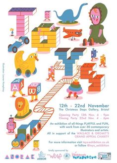 thesuffolkpunchpress:  12th - 22nd November 2014 The Christmas Steps Gallery, Bristol Opening Party - Wednesday 12th November 6 - 9pm Closing Party - Saturday 22nd November 4 - 6pm Open to the Public 13th - 22nd 10am - 4pm  All Proceeds support the The Grand Appeal The Bristol Children's Hospital Charity  TOYS is an interactive exhibition of all things PLAYFUL and FUN. Featuring the work of over 30 contemporary artists and illustrators creating a mixture of printed and three dimensional ...