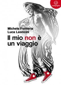 Michele Forneris e Luca Leoncini   Il mio non è un viaggio