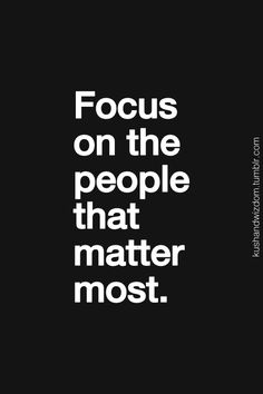 focus on the people that matter most.