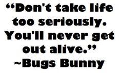 Bugs Bunny is a philosopher :-)