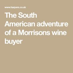 The South American adventure of a Morrisons wine buyer