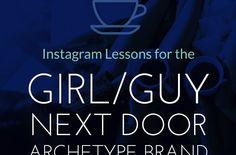 Instagram Lessons for the Girl/Guy Next Door Archetype Brand