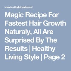 Magic Recipe For Fastest Hair Growth Naturaly, All Are Surprised By The Results | Healthy Living Style | Page 2