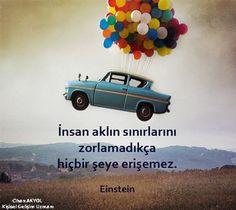 İnsan, aklın sınırlarını zorlamadıkça, hiçbir şeye erişemez...