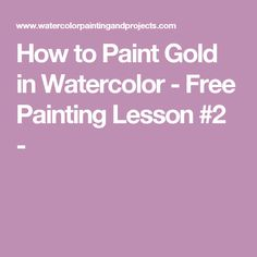 How to Paint Gold in Watercolor - Free Painting Lesson #2 -