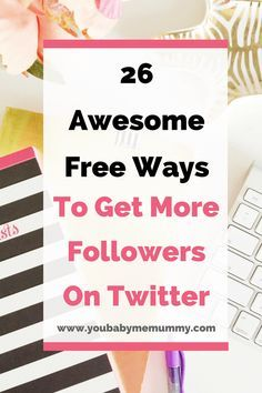 26 Awesome Free Ways To Get More Followers On Twitter // You Baby Me Mummy