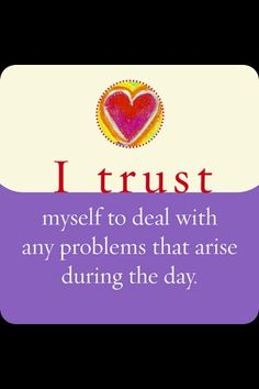 I trust myself to deal with anyTHING that arises during the day. I create smooth sailing!