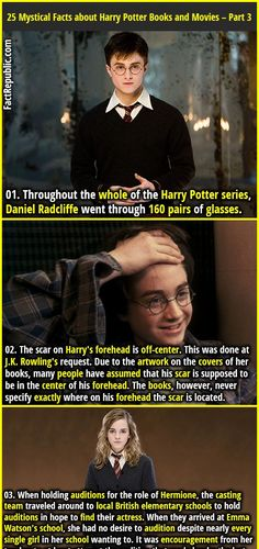 Mystical Facts about Harry Potter Books and Movies – Part 3 Throughout the whole of the Harry Potter series, Daniel Radcliffe went through 160 pairs of glasses. The scar on Harry's forehead is off-center. Harry Potter Fun Facts, Harry Potter Films, Harry Potter Pictures, Potter Facts, Harry Potter Quotes, Harry Potter Love, Harry Potter Fandom, Harry Potter World, Harry Potter Glasses
