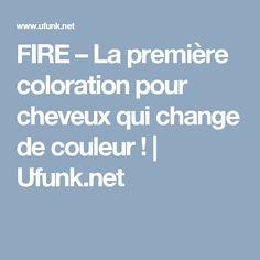 FIRE – La première coloration pour cheveux qui change de couleur !   Ufunk.net