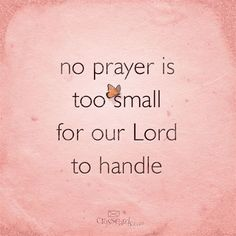 No Prayer is Too Small for Our Lord to Handle #inspirations #prayer