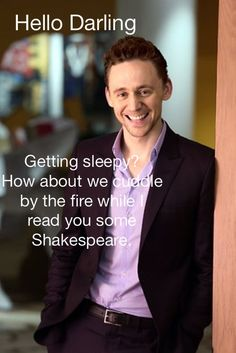 Sounds great, but IT'S SOOO FREAKING HOT these past few days!! <---can't tell if they were talking about the weather. Or the way Tom reads Shakespeare, poetry, or just a simple book and make it sound so eloquent and sexy at the same time. I prefer the latter but unfortunately I'm leaning towards the former, lol.