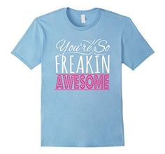 You're So Freaking Awesome T Shirt Special Person Gift Shirt Venus Tops, Freaking Awesome, Special Person, Cool T Shirts, Gift, Fashion, Moda, Fashion Styles, Special People