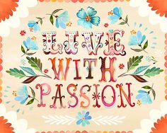 Live with passion, be authentic!