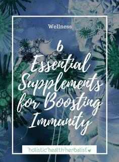 6 Essential Supplements for Boosting Immunity - Holistic Health Herbalist