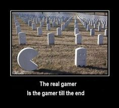 Real #gamer is a #gamer till the end.